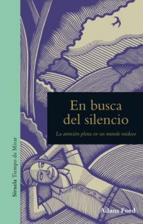 EN BUSCA DEL SILENCIO/LA ATENCION PLENA EN UN MUNDO RUIDOSO / FORD, ADAM