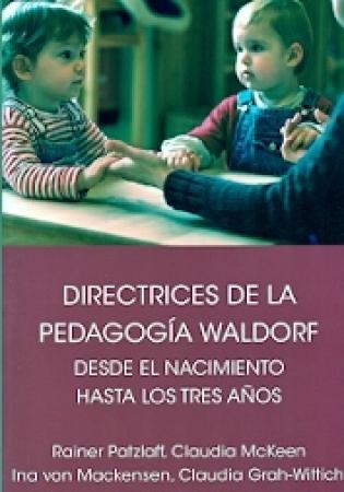 DIRECTRICES DE LA PEDAGOGIA WALDORF/DESDE EL NACIMIENTO HASTA LOS TRES AÑOS DE EDAD / PATZLAFF, RAINER  McKEEN, CLAUDIA  VON MAcHENSEN, INA  GRAH-WITTICH, CLAUDIA