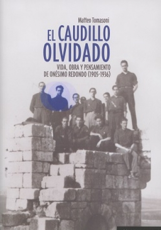 CAUDILLO OLVIDADO, EL/VIDA OBRA Y PENSAMIENTO DE ONESIMO REDONDO (1905-1936) / TOMASONI, MATTEO