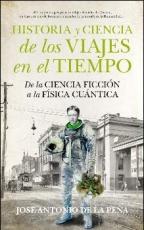HISTORIA Y CIENCIA DE LOS VIAJES EN EL TIEMPO / DE...