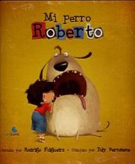 MI PERRO ROBERTO / FOLGUEIRA, RODRIGO / BERNATENE,...