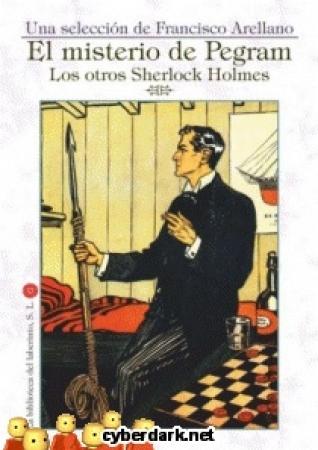 MISTERIO DE PEGRAM, EL/LOS OTROS SHERLOCK HOLMES / ARELLANO, FRANCISCO