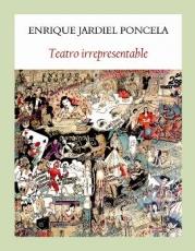 TEATRO IRREPRESENTABLE / JARDIEL PONCELA, ENRIQUE