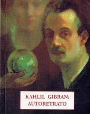 KAHLIL GIBRAN/AUTORRETRATO / GIBRAN, KAHLIL