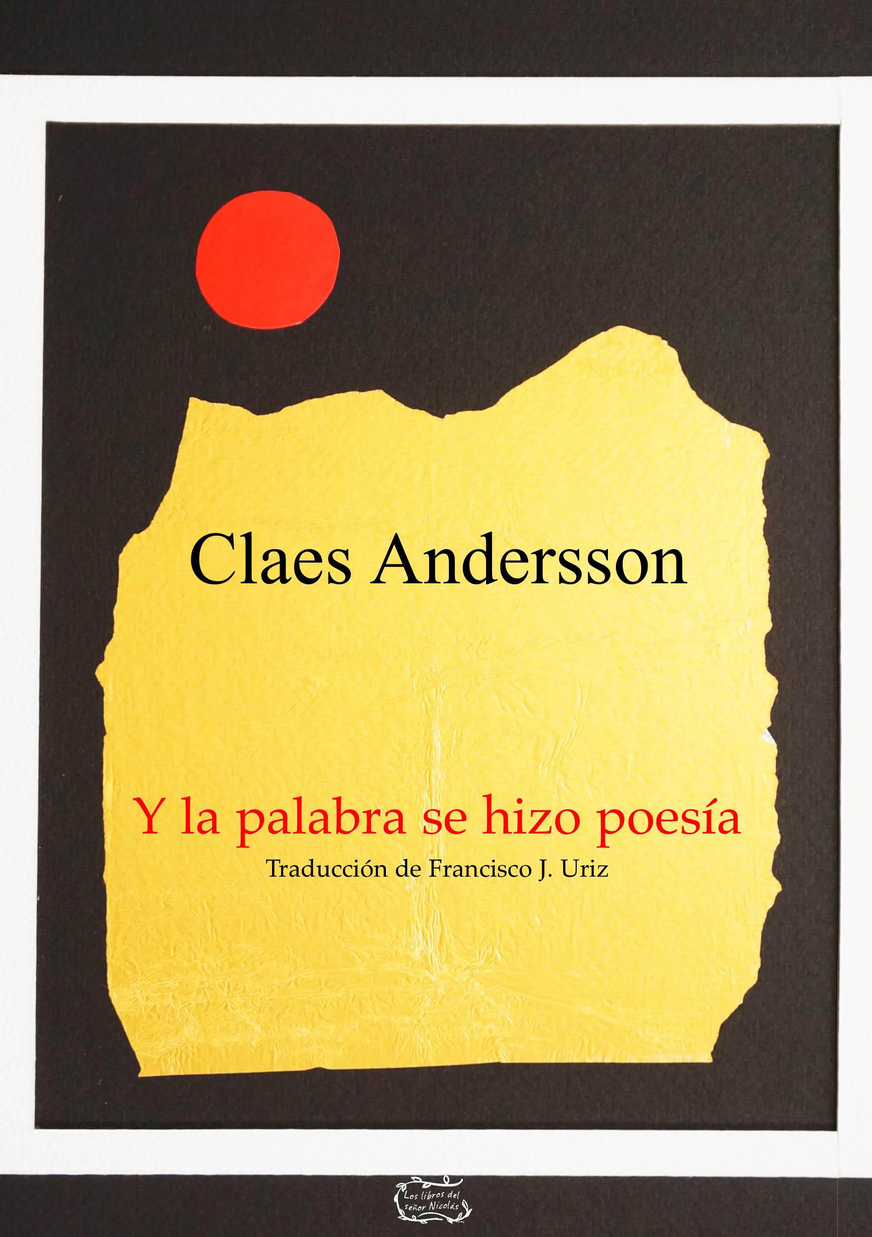 Y LA PALABRA SE HIZO POESIA / CLAES ANDERSSON