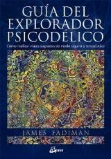 GUIA DEL EXPLORADOR PSICODELICO / FADIMAN, JAMES