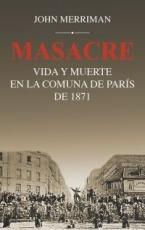 MASACRE/VIDA Y MUERTE EN LA COMUNA DE PARIS DE...