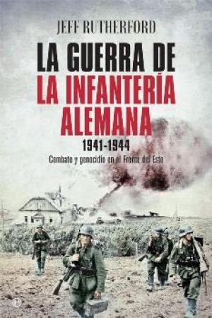 GUERRA DE LA INFANTERIA ALEMANA, LA/1941-1944 / RUTHERFORD, JEFF