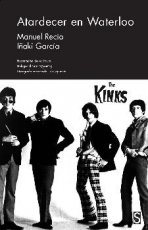 ATARDECER EN WATERLOO/THE KINKS / GARCIA, IÑAKI /...