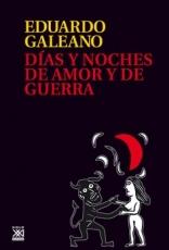 DIAS Y NOCHES DE AMOR Y DE GUERRA / GALEANO,...