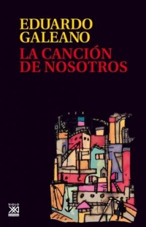 CANCION DE NOSOTROS, LA / GALEANO, EDUARDO GERMAN MARIA