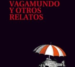 VAGAMUNDO Y OTROS RELATOS / GALEANO, EDUARDO...
