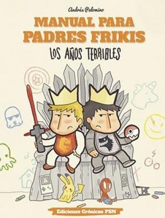 MANUAL PARA PADRES FRIKIS 3/LOS AÑOS TERRIBLES / PALOMINO, ANDRES