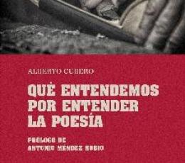 QUE ENTENDEMOS POR ENTENDER LA POESIA / CUBERO...