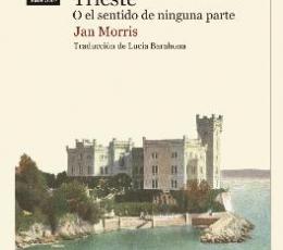 TRIESTE/O EL SENTIDO DE NINGUNA PARTE / MORRIS,...