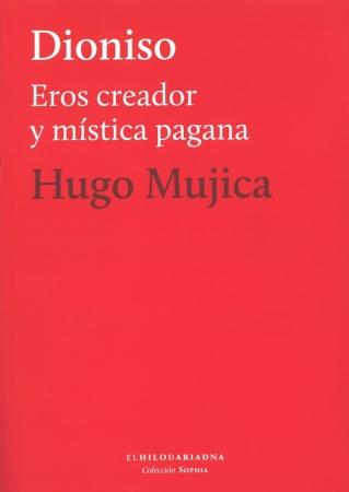 DIONISIO/EROS CREADOR Y MISTICA PAGANA / MUJICA, HUGO
