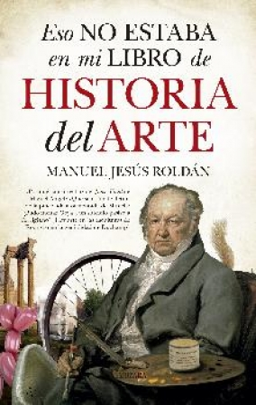 ESO NO ESTABA EN MI LIBRO DE HISTORIA DEL ARTE / ROLDAN SALGUEIRO, MANUEL JESUS