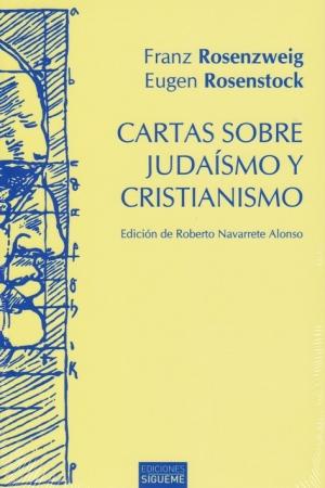 CARTAS SOBRE JUDAISMO Y CRISTIANISMO / ROSENZWEIG, FRANZ  / ROSENSTOCK, EUGEN