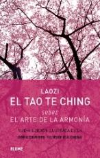 TAO TE CHING SOBRE EL ARTE DE LA ARMONIA, EL /...