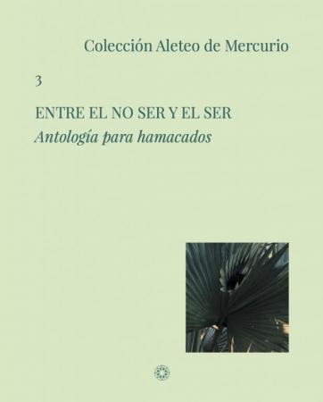 ENTRE EL NO SER Y EL SER/ANTOLOGIA PARA HAMACADOS /VV. AA.