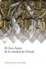 ARCA SANTA DE LA CATEDRAL DE OVIEDO, EL / GARCIA...