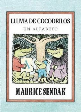 LLUVIA DE COCODRILOS/UN ALFABETO / FUERTES, GLORIA /  SENDAK, MAURICE