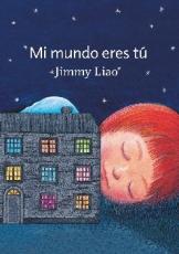 MI MUNDO ERES TU / LIAO, JIMMY