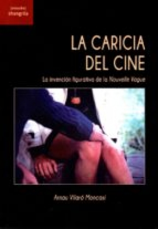 CARICIA DEL CINE, LA/LA INVENCION FIGURATIVA DE LA NOUVELLE VAGUE / VILARO MONCASI, ARNAU