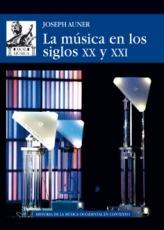 MUSICA EN LOS SIGLOS XX Y XXI, LA / AUNER, JOSEPH