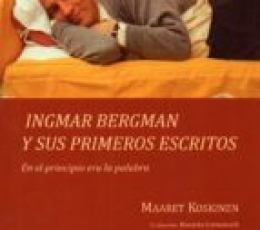 INGMAR BERGMAN Y SUS PRIMEROS ESCRITOS / KOSKINEN,...