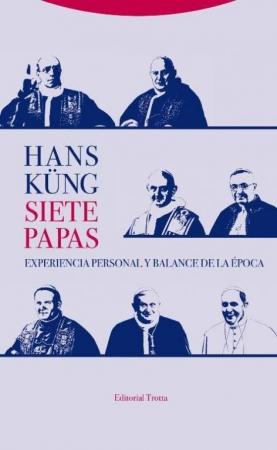 SIETE PAPAS/EXPERIENCIA PERSONAL Y BALANCE DE LA EPOCA / KÜNG, HANS