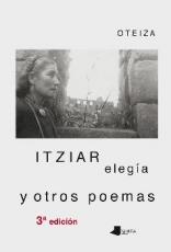 ITZIAR/ELEGIA Y OTROS POEMAS / OTEIZA ENBIL, JORGE