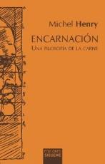 ENCARNACION/UNA FILOSOFIA DE LA CARNE / HENRY,...