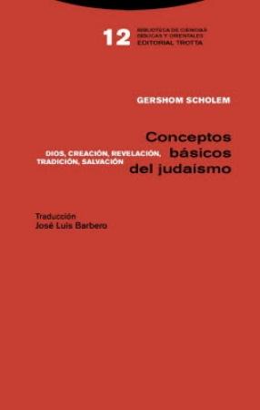 CONCEPTOS BASICOS DEL JUDAISMO/DIOS CREACION REVELACION TRADICION SALVACION  / SCHOLEM, GERSHOM