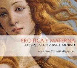 EROTICA Y MATERNA/UN VIAJE AL UNIVERSO FEMENINO /...