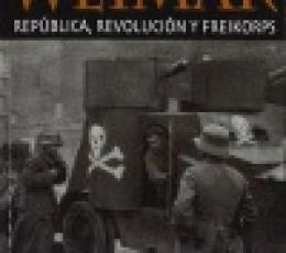 WEIMAR/REPUBLICA REVOLUCION Y FREIKORPS / LORENTE...