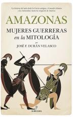 AMAZONAS/MUJERES GUERRERAS EN LA MITOLOGIA /DURAN...