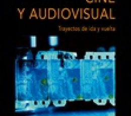 CINE Y AUDIOVISUAL/TRAYECTOS DE IDA Y VUELTA / DEL...