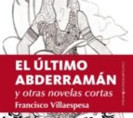 ULTIMO ABDERRAMAN, EL/Y OTRAS NOVELAS CORTAS /...