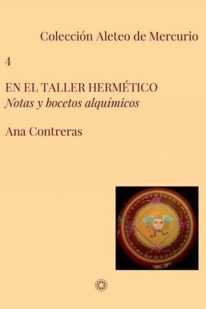 EN EL TALLER HERMETICO/NOTAS Y BOCETOS ALQUIMICOS / CONTRERAS AIXEMENO, ANA