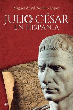 JULIO CESAR EN HISPANIA / NOVILLO LOPEZ, MIGUEL ANGEL