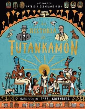 LA HISTORIA DE TUTANKHAMON / CLEVELAND-PECK, PATRICIA  / GEENBERG, ISABEL