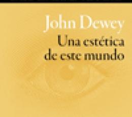JOHN DEWEY. UNA ESTETICA DE ESTE MUNDO / LUIS...