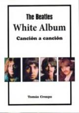 THE BEATLES WHITE ALBUM /CANCIÓN A CANCIÓN /...