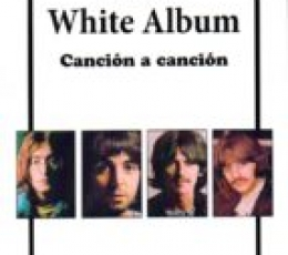 THE BEATLES WHITE ALBUM /CANCIÓN A CANCIÓN /...