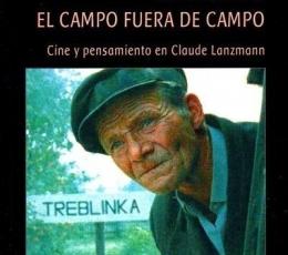 SHOAH /EL CAMPO FUERA DE CAMPO. CINE Y PENSAMIENTO...