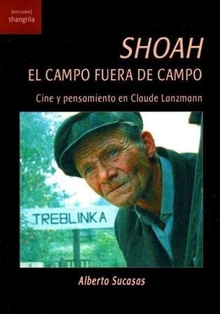 SHOAH /EL CAMPO FUERA DE CAMPO. CINE Y PENSAMIENTO EN CLAUDE LANZMAN / SUCASAS, ALBERTO