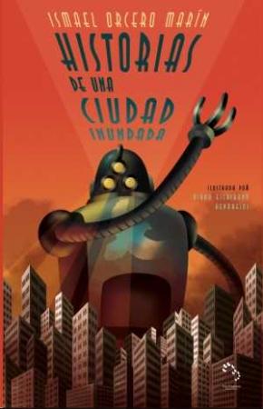 HISTORIAS DE UNA CIUDAD INUNDADA / ORCERO MARIN, ISMAEL