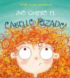 ¡NO QUIERO EL CABELLO RIZADO! / ANDERSON, LAURA ELLEN