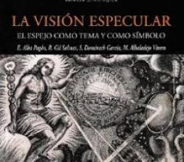 VISION ESPECULAR, LA /EL ESPEJO COMO TEMA Y COMO...